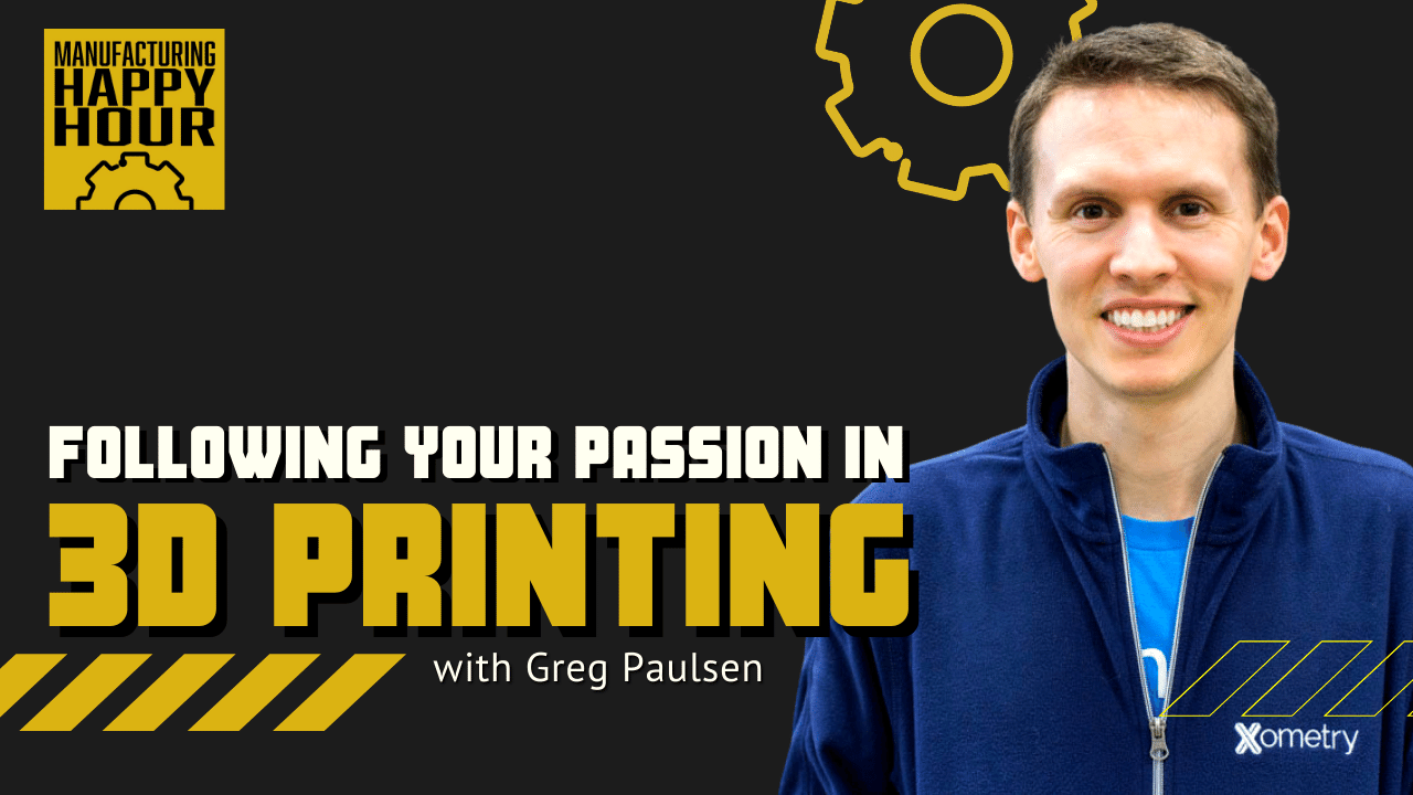 Following Your Passion in 3D Printing with Greg Paulse
