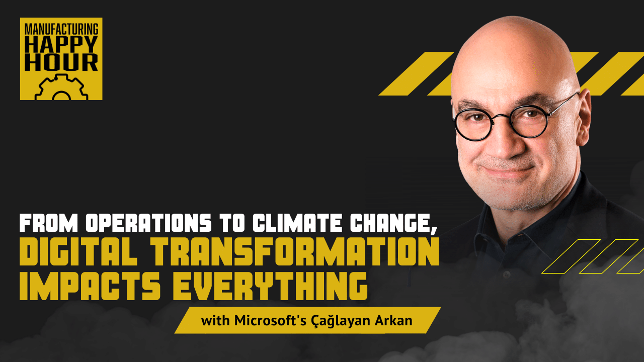 From Operations to Climate Change, Digital Transformation Impacts Everything featuring Microsoft's Çağlayan Arkan