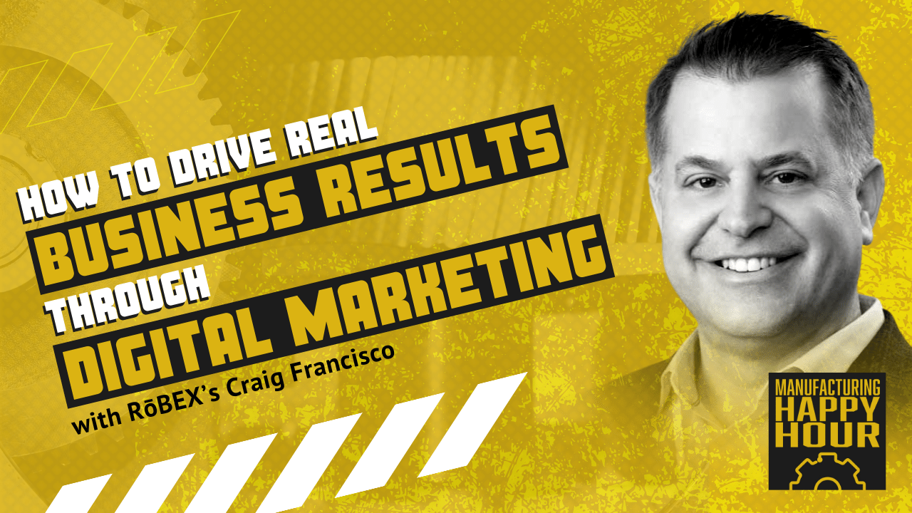 How to Drive Real Business Results through Digital Marketing with RōBEX's Craig Francisco