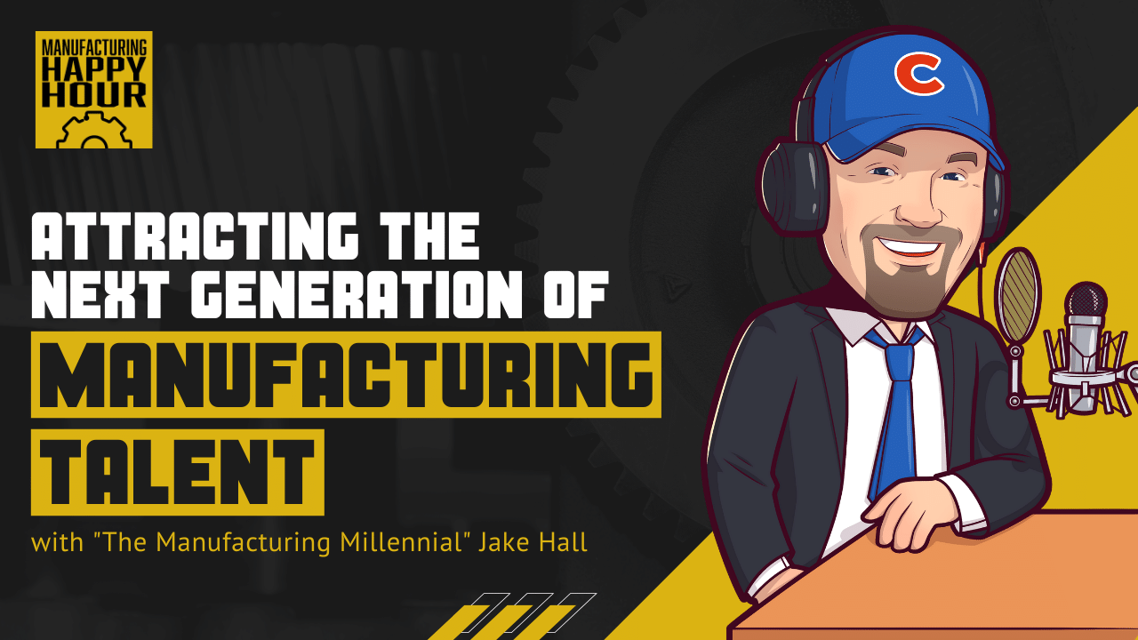 """Attracting the Next Generation of Manufacturing Talent with """"The Manufacturing Millennial"""" Jake Hall"""