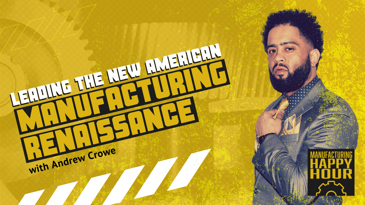Leading the New American Manufacturing Renaissance with Andrew Crowe