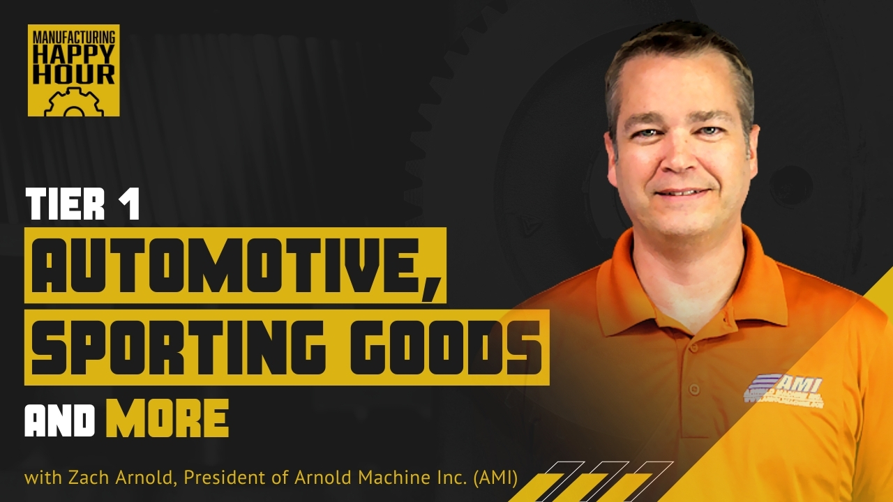 Tier 1 Automotive, Sporting Goods, and More with Zach Arnold, President of Arnold Machine Inc. (AMI)