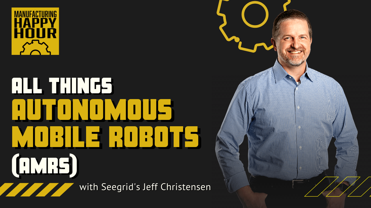 All Things Autonomous Mobile Robots (AMRs) with Seegrid's Jeff Christensen