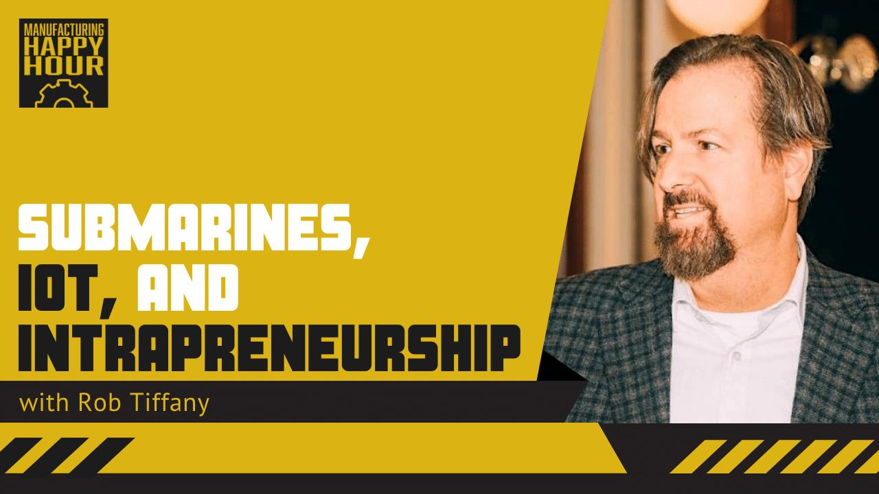63: Submarines, IoT, and Intrapreneurship with Rob Tiffany