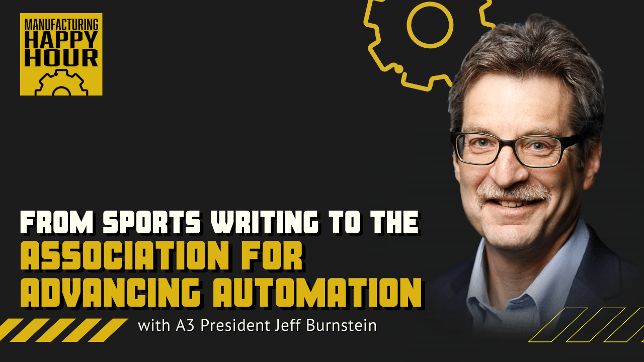 From Sports Writing to the Association for Advancing Automation with A3 President Jeff Burnstein